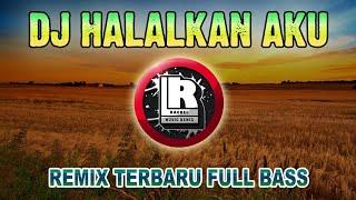 Download DJ HALALKAN AKU REMIX TIK TOK TERBARU FULL BASS