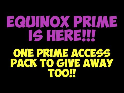 Warframe - EQUINOX PRIME IS HERE!! Prime Access Giveaway Too!! (Check Video!) thumbnail