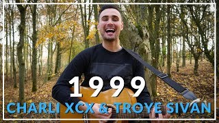 1999 - Charli XCX & Troye Sivan (Acoustic cover by Sam Biggs) Video