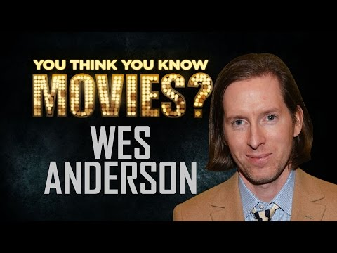 Wes Anderson  You Think You Know Movies?