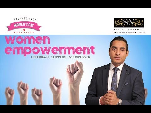 Woman Empowerment - Celebrate, Support & Empower | Sandeep Narwal | IWD | Women's Day 2018