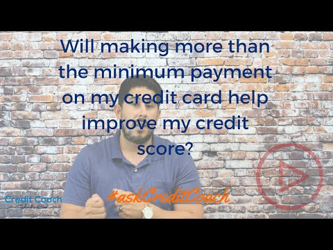 Will Making More Than The Minimum Payment On My Credit Card Help Improve My Credit Score