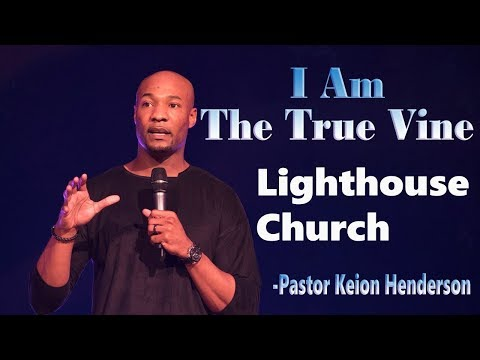 I Am The True Vine | Pastor Keion Henderson