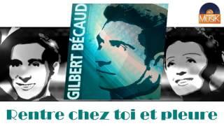 Gilbert Bécaud - Rentre chez toi et pleure (HD) Officiel Seniors Musik