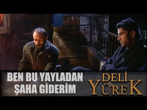 Deli Yürek bölüm 89 - Bende Bu Yayladan Şaha Giderim Türküsü