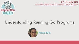 Understanding Running Go Programs - GopherConSG 2018