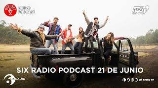 SIX RADIO PODCAST 21 DE JUNIO