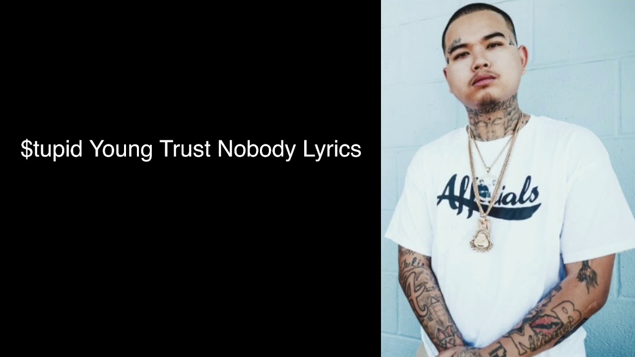 Tupid Young Trust Nobody Lyrics Youtube Explain your version of song meaning, find more of kam lyrics. tupid young trust nobody lyrics