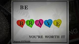 BE BRAVE of HEART