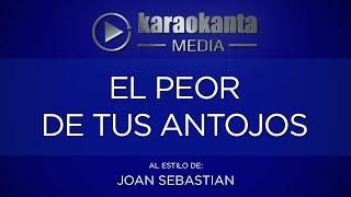 Karaokanta - Joan Sebastian - El peor de tus antojos