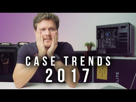 PC Case Trends (2017) – What To Expect!