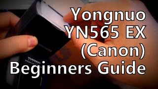 Beginners Guide: Yongnuo YN-565EX TTL Flash / Speedlite (Canon Version)