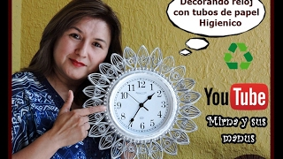 Decorando un reloj  Mirna y sus manus.Decorating a clock with toilet paper tubes