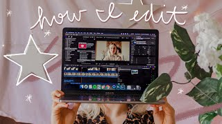 HOW I EDIT VIDEOS | workflow, color grading, animations, etc. 🌟