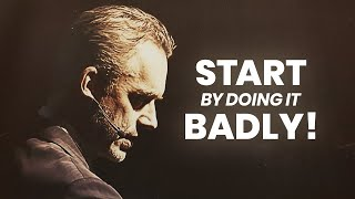 Anything Worth Doing Is Worth Doing Badly | Jordan Peterson | Best Life Advice