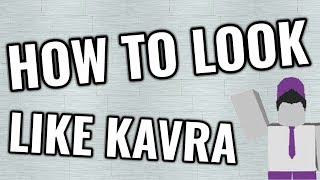 How to Look Like Kavra on Roblox!