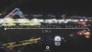 Descarca Raluka & Proiectul Balkanic - Ema (Original Radio Edit)