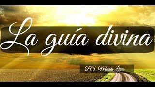 La guía divina. Ps. Moisés Luna