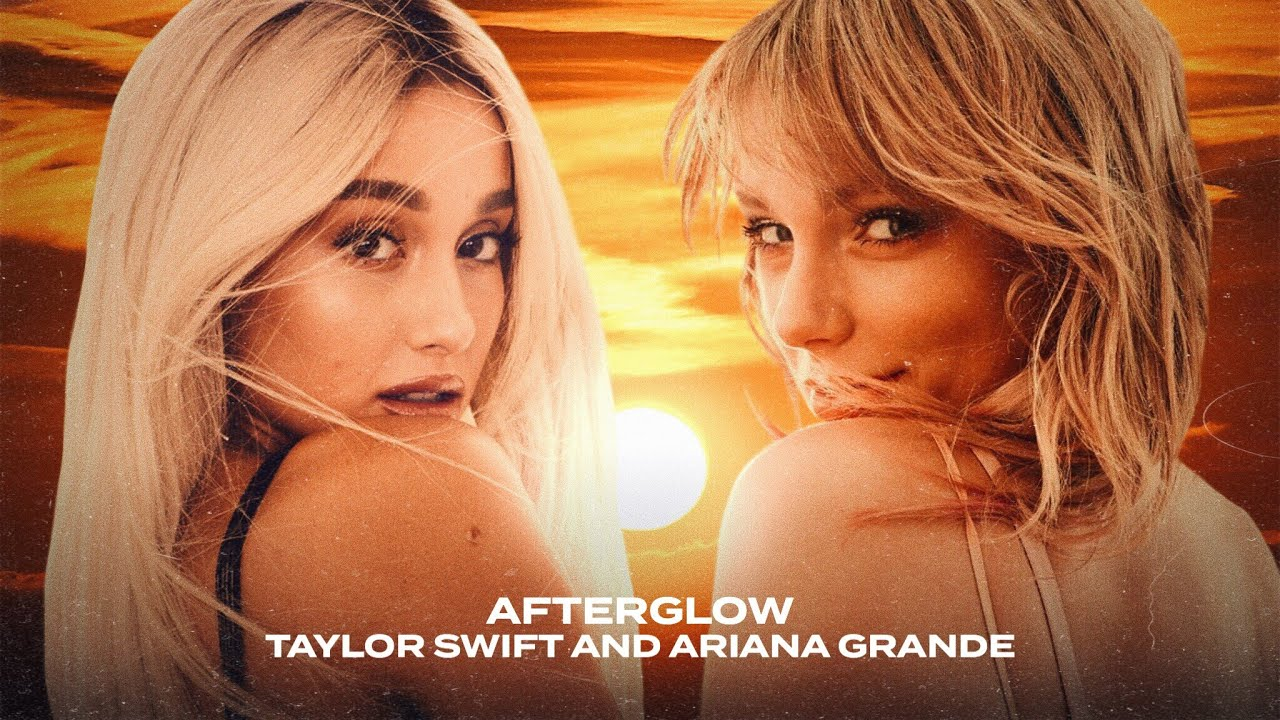 Ariana Grande Taylor Swift Afterglow Youtube