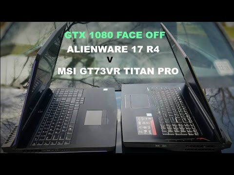 GTX 1080 SMACKDOWN - Alienware 17R4 v MSI GT73VR. Who Will be King?