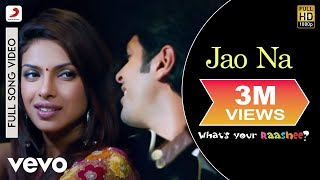 Jao Na Full Video - What's Your Rashee?|Priyanka Chopra,Harman|Tarannum Mallik - yt to mp4