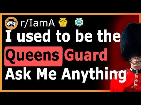 I Am A Former Queen's Guard - (Reddit Ask Me Anything)