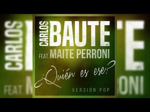 Carlos Baute - ¿Quién es ese? feat. Maite Perroni (Versión Pop) (Audio Oficial)