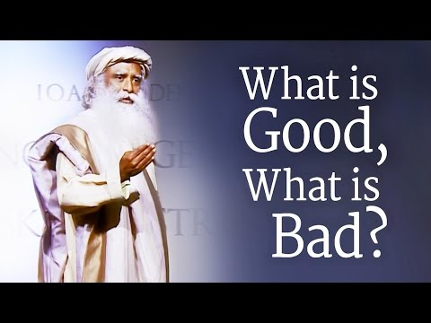 What is Good, What is Bad? | Sadhguru