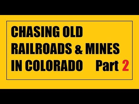 Colorado chasing RR's and mines Part 2