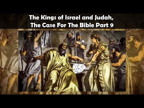 The Kings Of Israel And Judah, The Case For The Bible Part 9