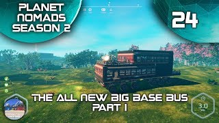 The ALL NEW Big Base Bus - Part 1 - Planet Nomads Season 2 - 24