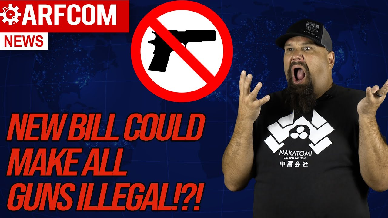 [ARFCOM NEWS] New Bill Could Make ALL Of Your Guns Illegal!!!