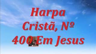 Video Harpa Cristã, Nº 400 Em Jesus download MP3, 3GP, MP4, WEBM, AVI, FLV September 2018