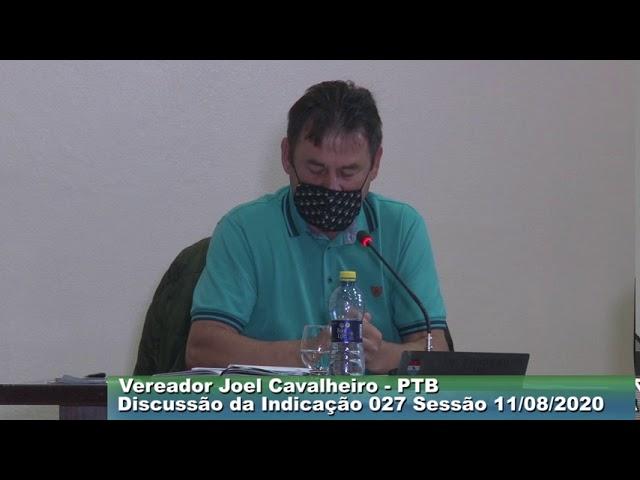 Vereador Joel Cavalheiro PTB  Discussão da Indicação 027  Sessão  11 08 2020