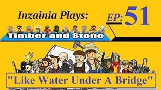 Inzainia Plays: Timber And Stone Beta 1.6+ Ep 51 (like Water Under A Bridge)