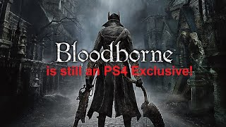 Bloodborne is still a PS4 Exclusive. (Sorry PC Gamers!)