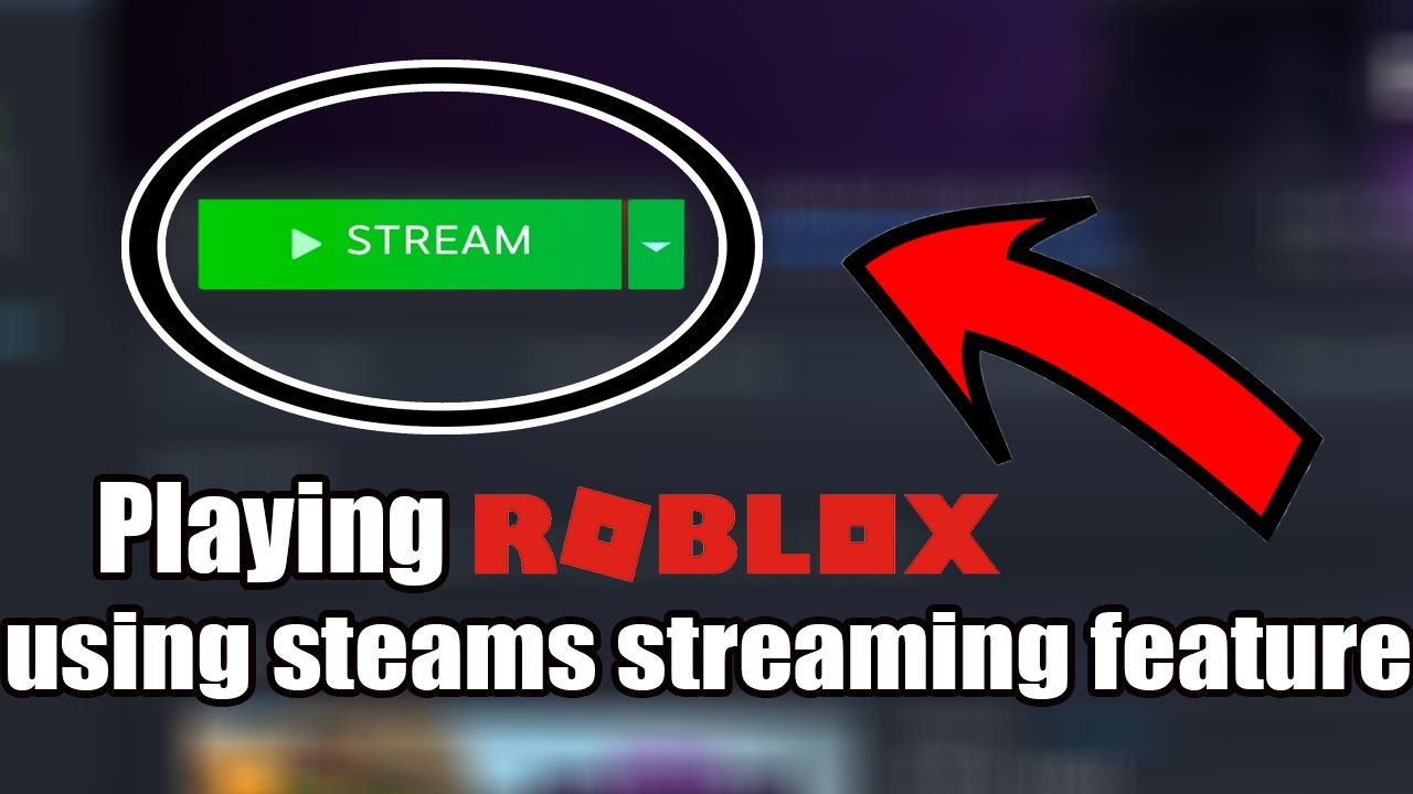Playing Roblox Games Using Steam Streaming Feature With Vpn 4k