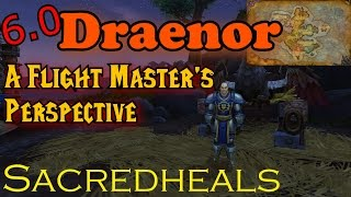 World of Warcraft Warlords of Draenor: A Flightmaster's Perspective with Sacredheals (Draenor Zones)