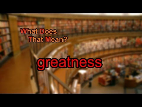 What does greatness mean?