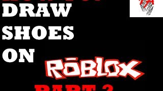 HOW TO DRAW SHOES ON ROBLOX PART 2