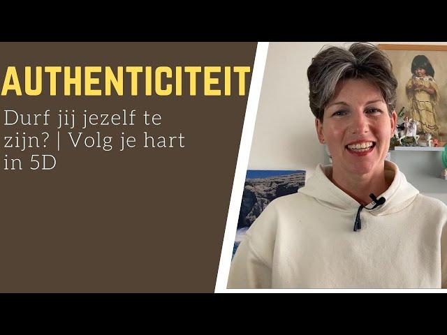 Authenticiteit | Durf jij jezelf te zijn? | Volg je hart in 5D | #E45