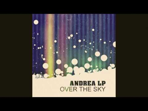 Andrea Lp - Over The Sky (original mix) [extended mix hq]