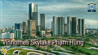 Vinhomes Skylake Phạm Hùng | Căn hộ ven hồ ĐẲNG CẤP? | Vingroup