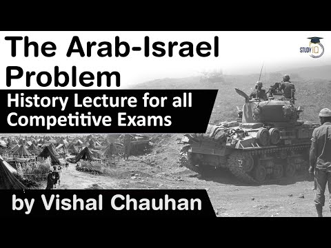 History Of Arab Israel Problem Explained - History Lecture For All Competitive Exams