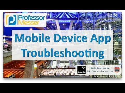 Mobile Device App Troubleshooting - CompTIA A+ 220-902 - 4.3