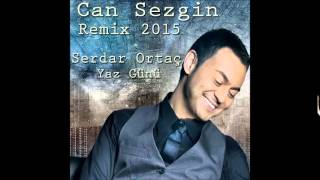 Serdar Ortaç - Yaz Günü (Can Sezgin Remix 2015)