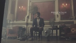 Pablo Dazán - Pregúntale (Video Oficial)