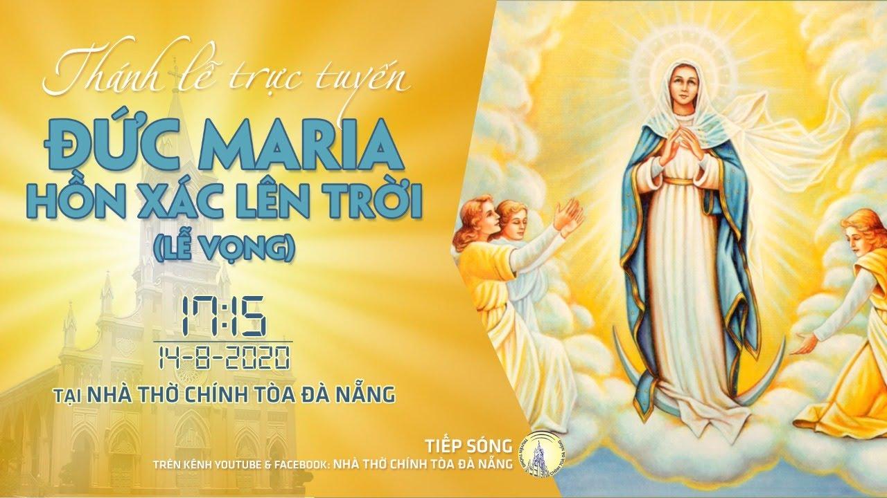 ⭕️Lễ Vọng Đức Mẹ Hồn Xác Lên Trời  | 17g15 ngày 14/08/2020 | Nhà thờ Chính Tòa Đà Nẵng