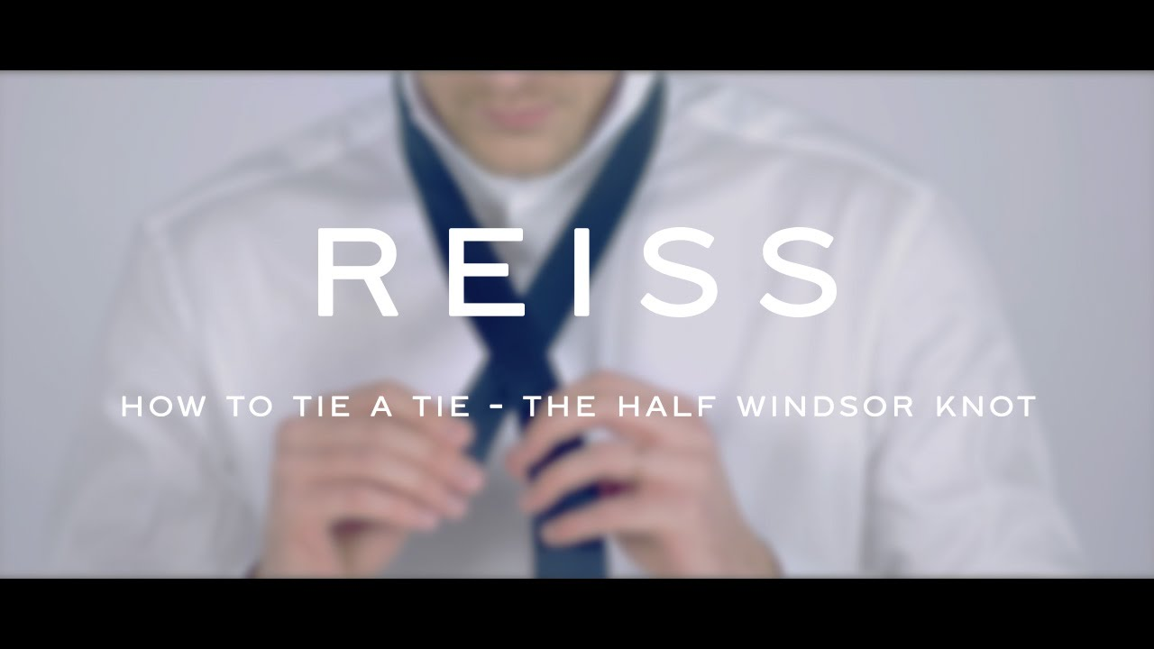 How To Tie A Tie  The Half Windsor Knot  Reiss