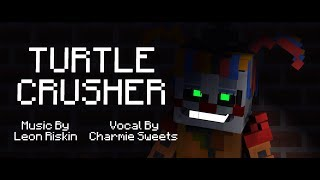 Turtle Crusher Vocal Original By Charmie Sweets Minecraft FNAF Music Animation